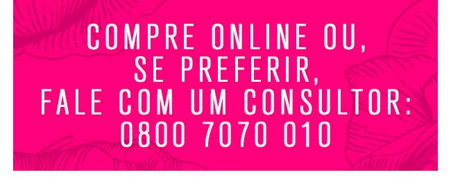Compre online ou se preferir, fale com um consultor